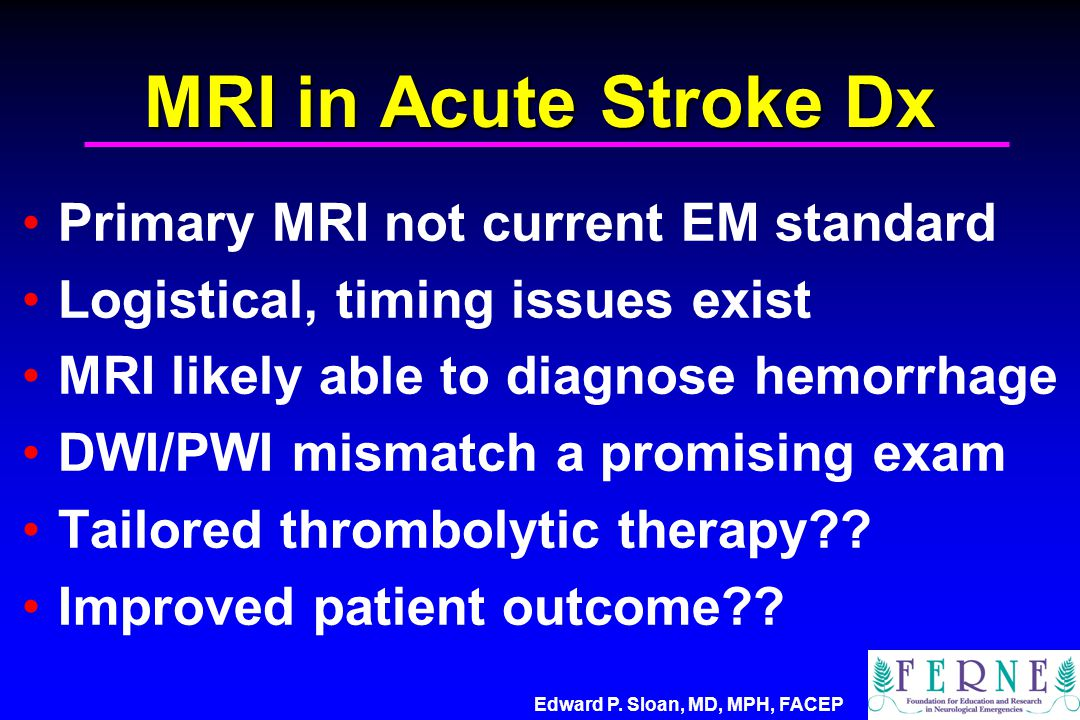 MRI in Acute Stroke Dx Primary MRI not current EM standard
