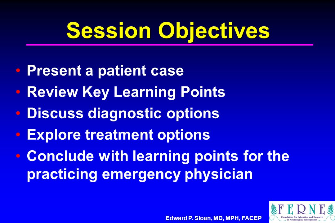 Session Objectives Present a patient case Review Key Learning Points