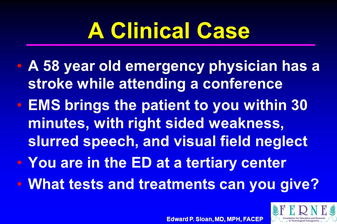 A Clinical Case A 58 year old emergency physician has a stroke while attending a conference.
