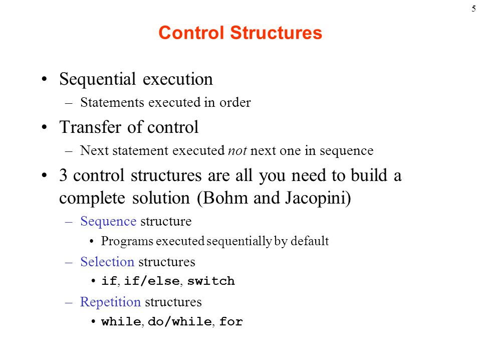 Control Structures Sequential execution Transfer of control