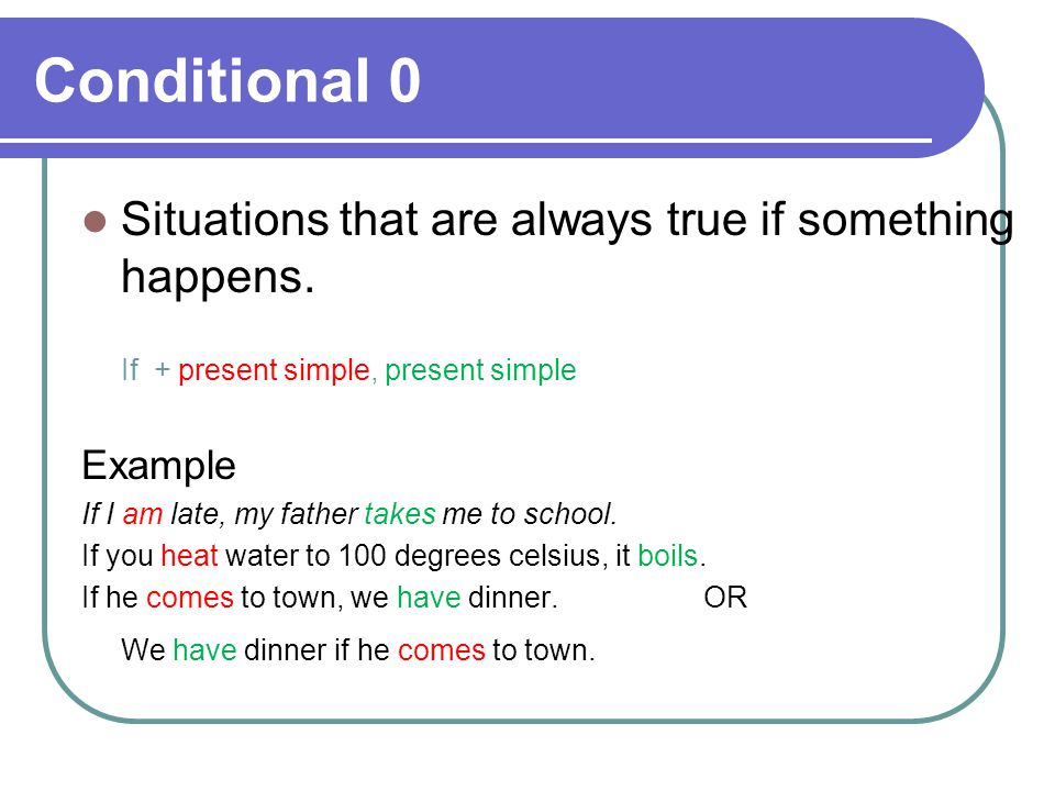Conditional 0 Situations that are always true if something happens.