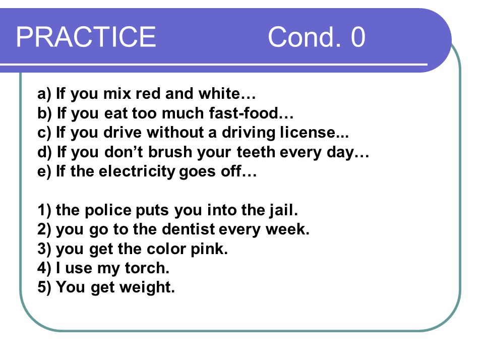 PRACTICE Cond. 0 a) If you mix red and white…