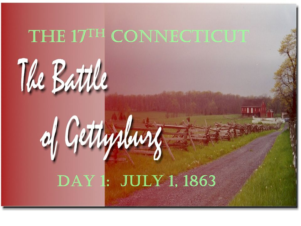 THE 17TH CONNECTICUT DAY 1: JULY 1, 1863