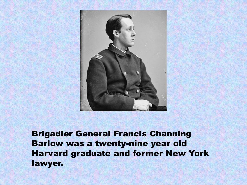 Brigadier General Francis Channing Barlow was a twenty-nine year old Harvard graduate and former New York lawyer.