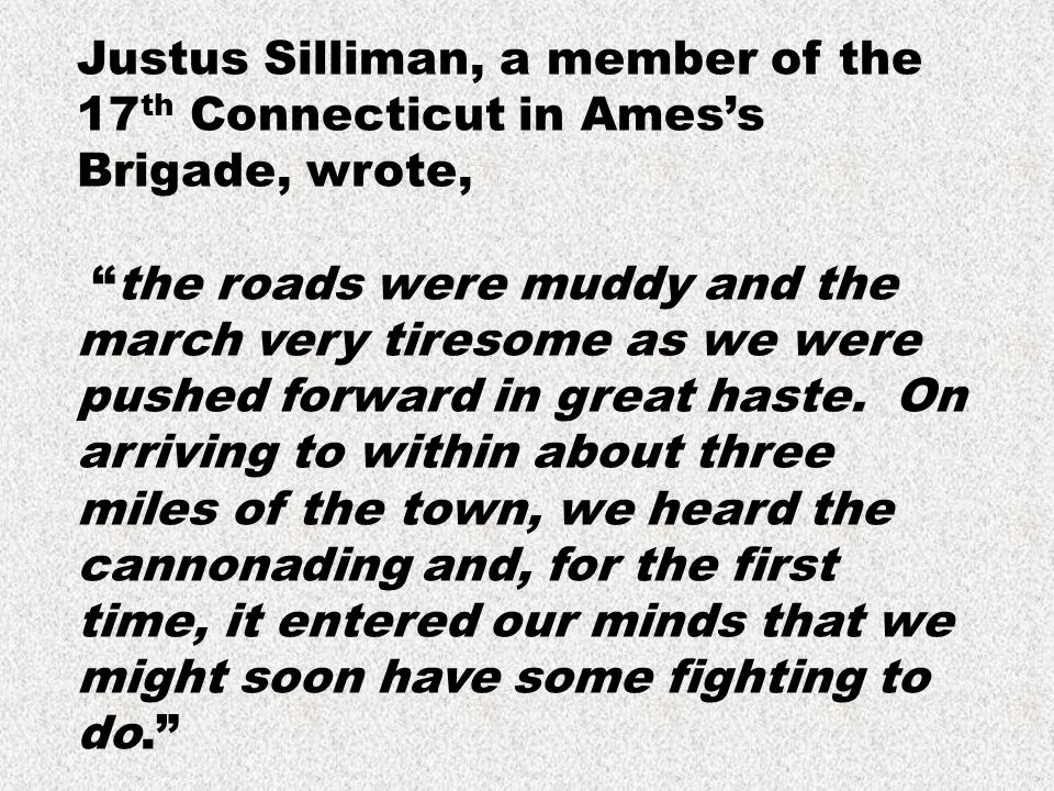Justus Silliman, a member of the 17th Connecticut in Ames's Brigade, wrote,