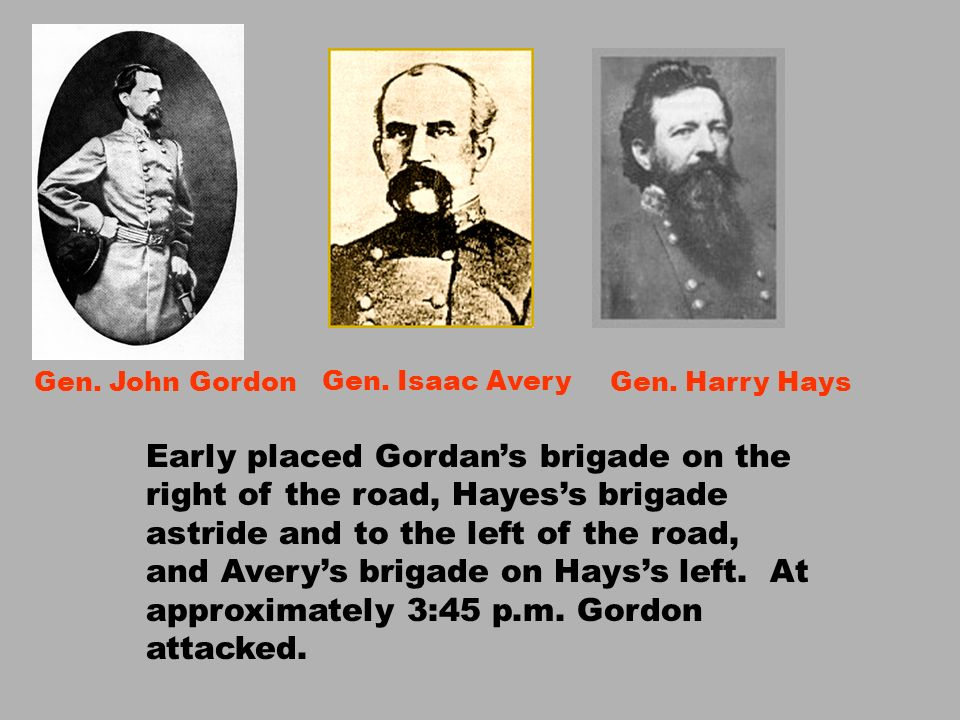 Gen. John Gordon Gen. Isaac Avery. Gen. Harry Hays.