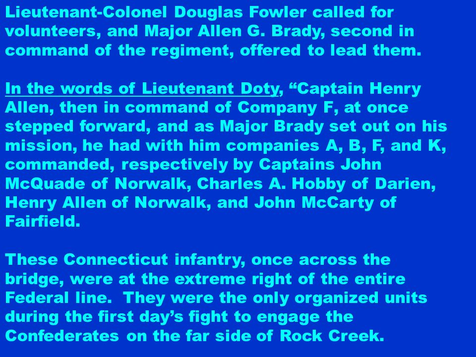 Lieutenant-Colonel Douglas Fowler called for volunteers, and Major Allen G. Brady, second in command of the regiment, offered to lead them.