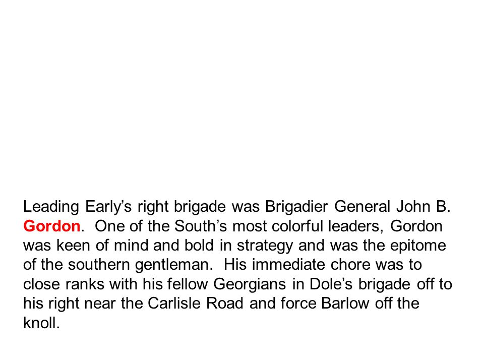 Leading Early's right brigade was Brigadier General John B. Gordon