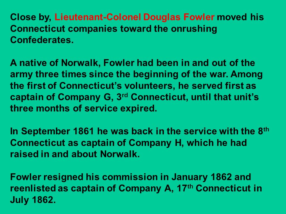 Close by, Lieutenant-Colonel Douglas Fowler moved his Connecticut companies toward the onrushing Confederates.
