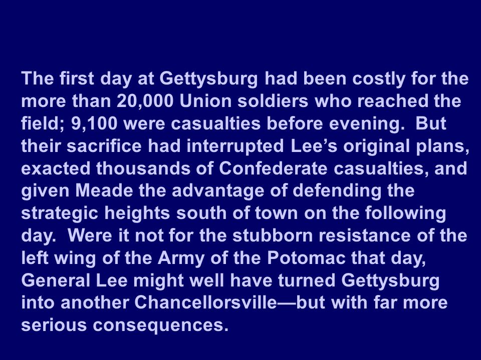 The first day at Gettysburg had been costly for the more than 20,000 Union soldiers who reached the field; 9,100 were casualties before evening.