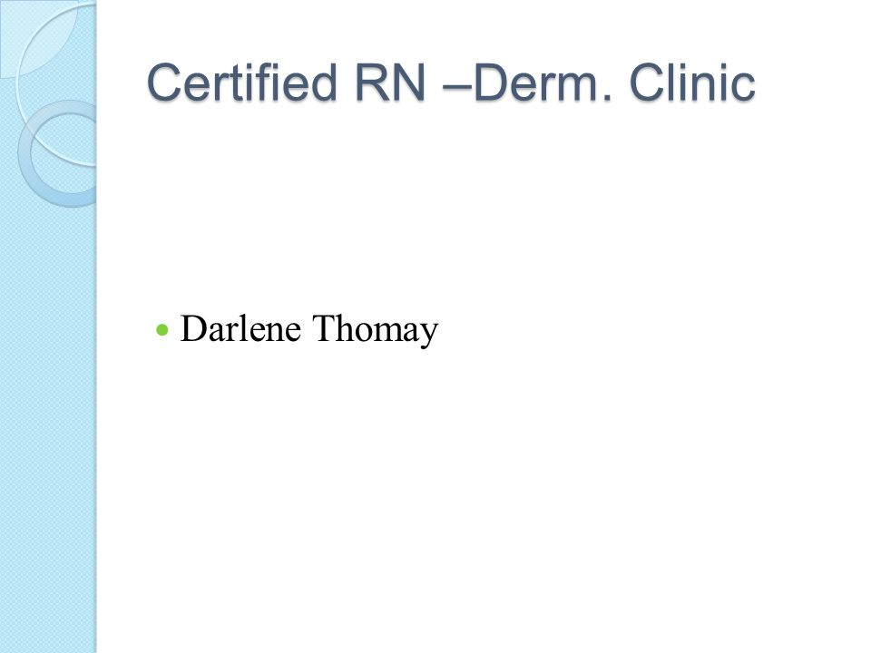 Certified RN –Derm. Clinic