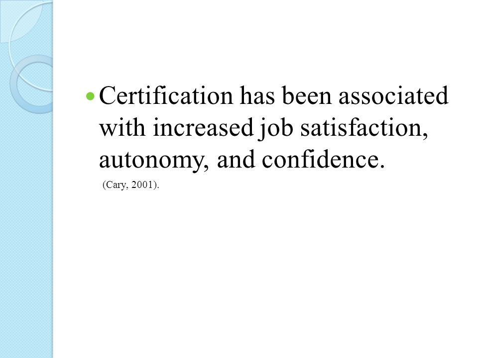 Certification has been associated with increased job satisfaction, autonomy, and confidence.