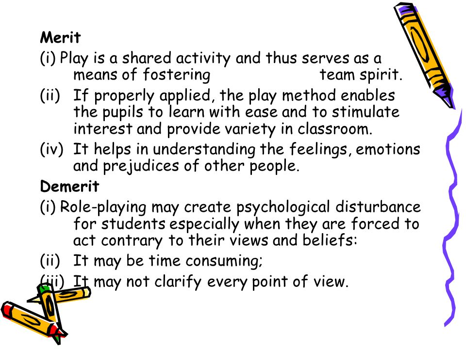 Merit (i) Play is a shared activity and thus serves as a means of fostering team spirit.