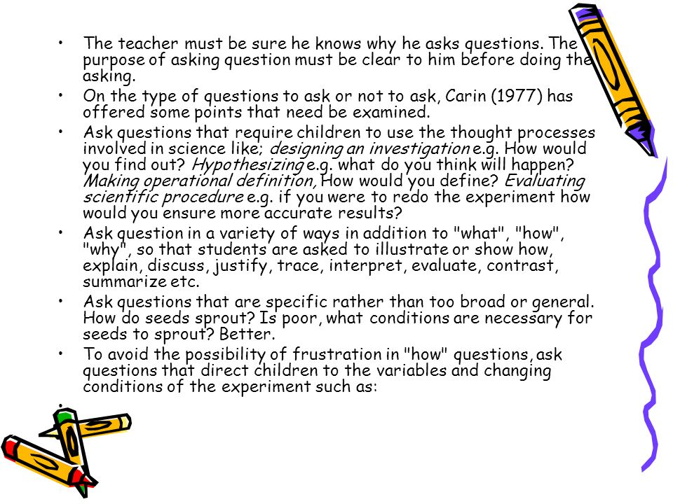 The teacher must be sure he knows why he asks questions