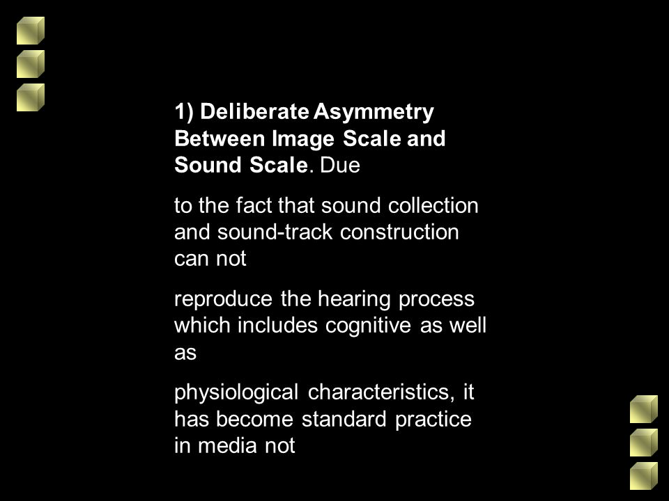 1) Deliberate Asymmetry Between Image Scale and Sound Scale. Due