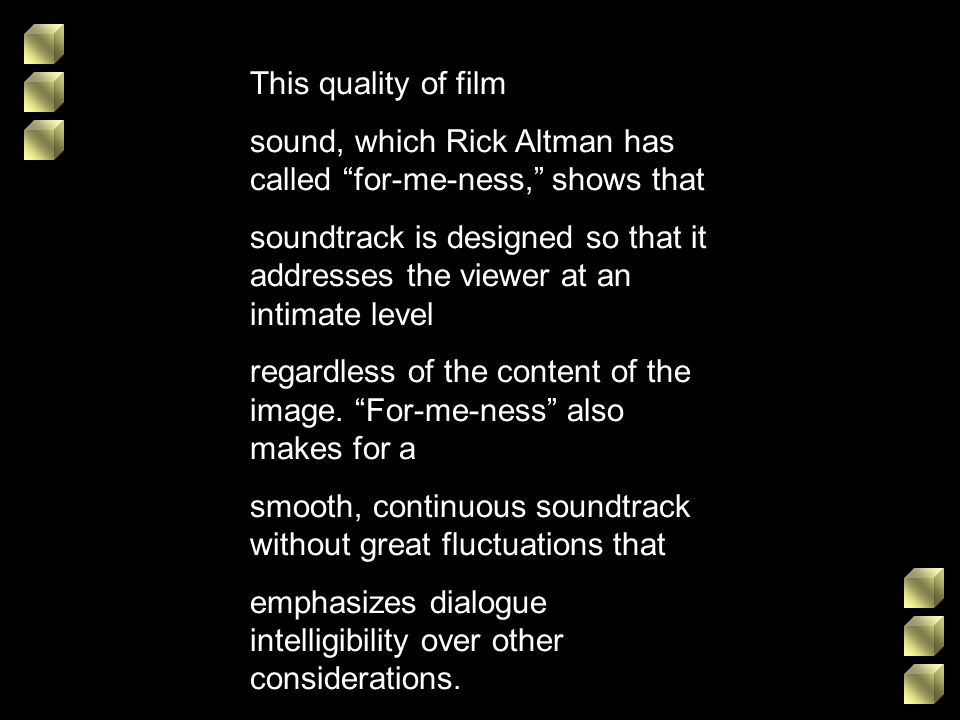 This quality of film sound, which Rick Altman has called for-me-ness, shows that.