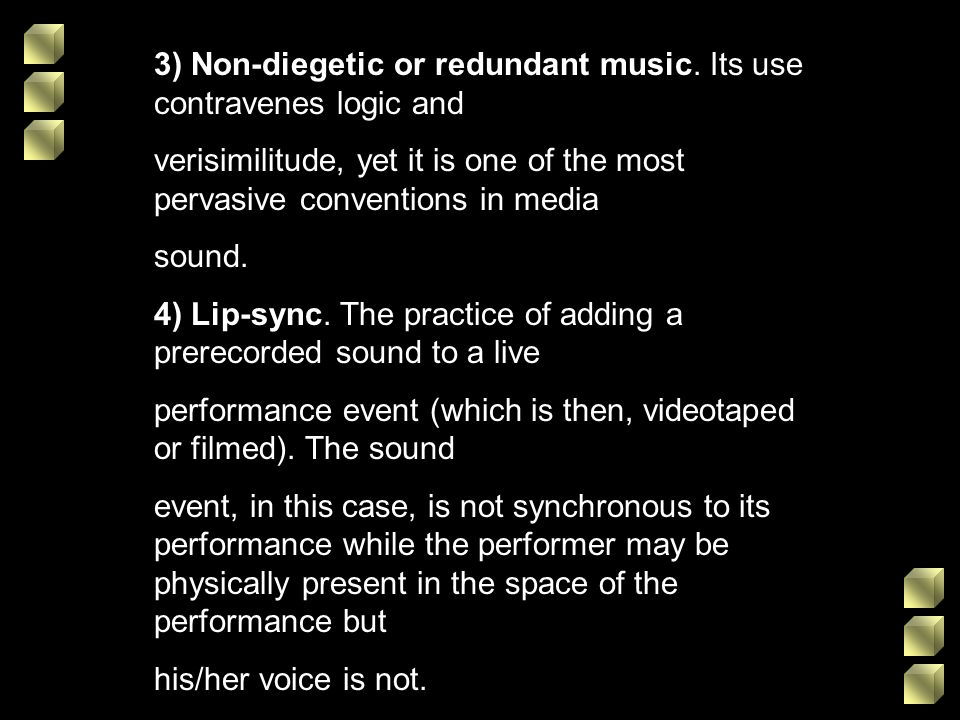 3) Non-diegetic or redundant music. Its use contravenes logic and
