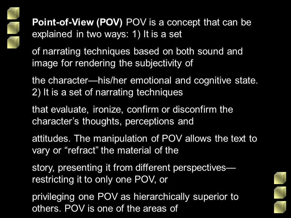 Point-of-View (POV) POV is a concept that can be explained in two ways: 1) It is a set