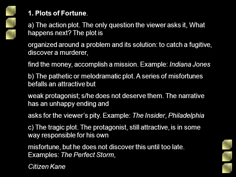 1. Plots of Fortune. a) The action plot. The only question the viewer asks it, What happens next The plot is.