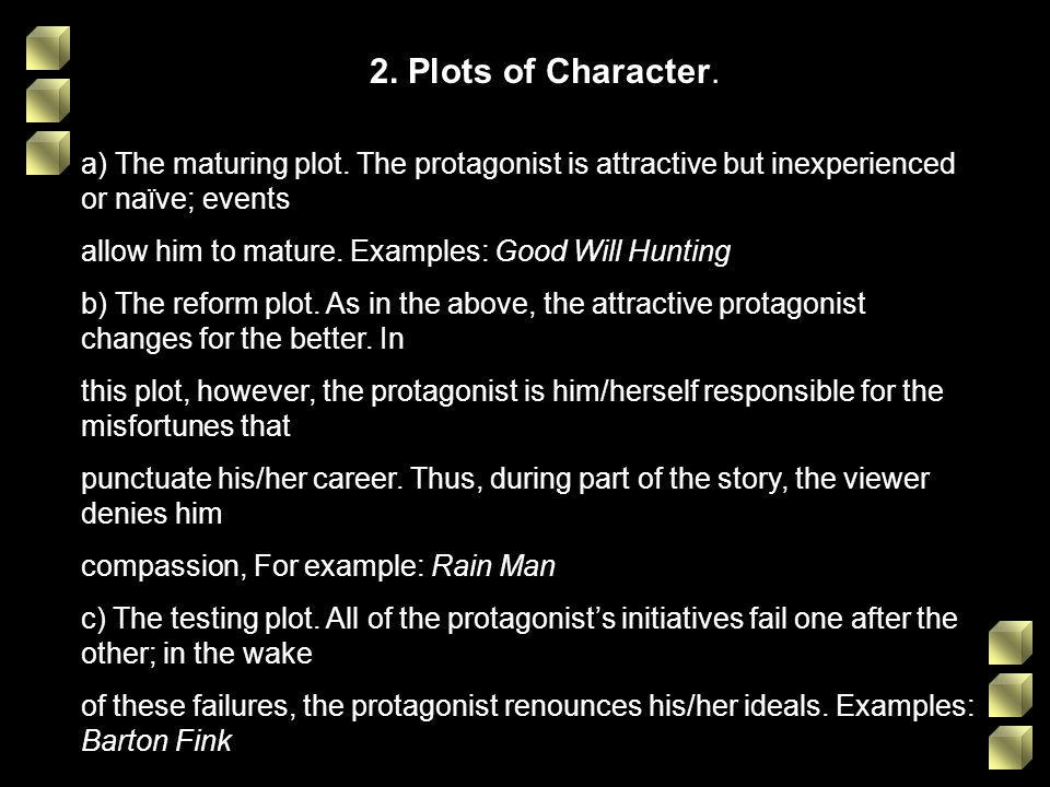 2. Plots of Character. a) The maturing plot. The protagonist is attractive but inexperienced or naïve; events.