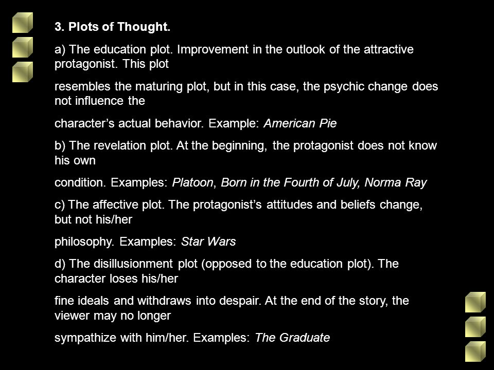 3. Plots of Thought.a) The education plot. Improvement in the outlook of the attractive protagonist. This plot.