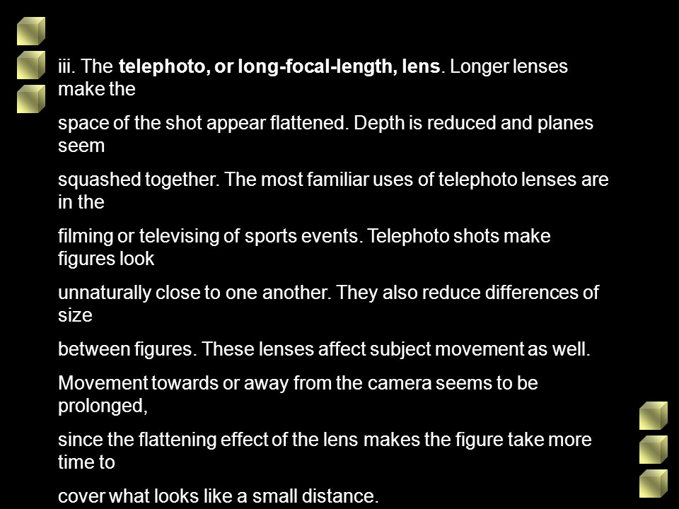 iii. The telephoto, or long-focal-length, lens. Longer lenses make the