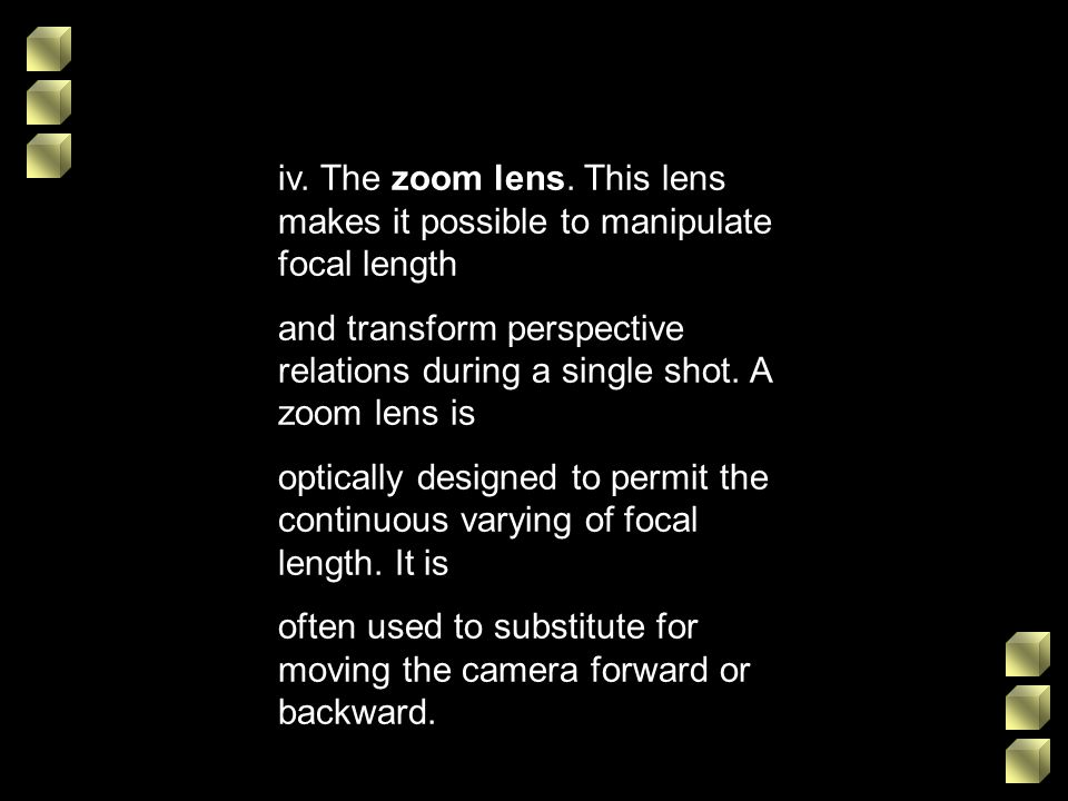 iv. The zoom lens. This lens makes it possible to manipulate focal length
