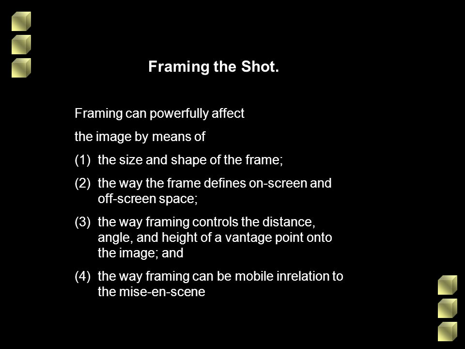 Framing the Shot. Framing can powerfully affect the image by means of