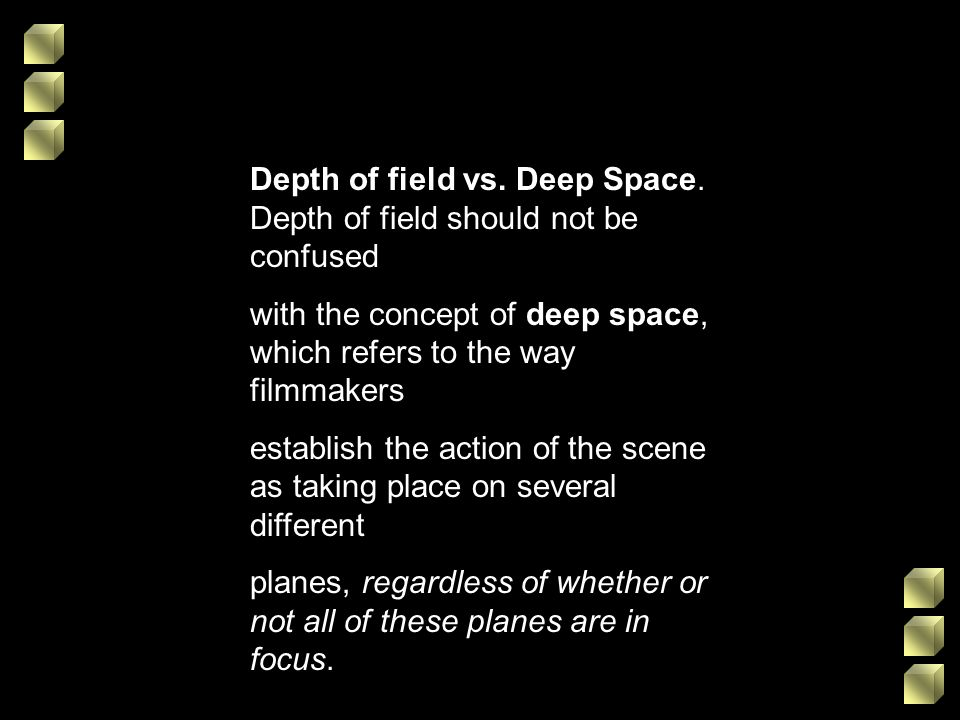 Depth of field vs. Deep Space. Depth of field should not be confused