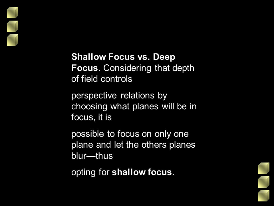 Shallow Focus vs. Deep Focus. Considering that depth of field controls
