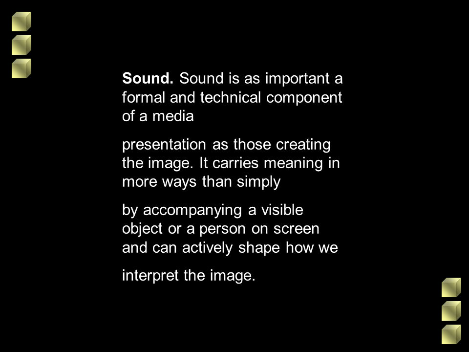 Sound. Sound is as important a formal and technical component of a media