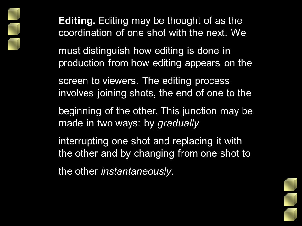 Editing. Editing may be thought of as the coordination of one shot with the next. We