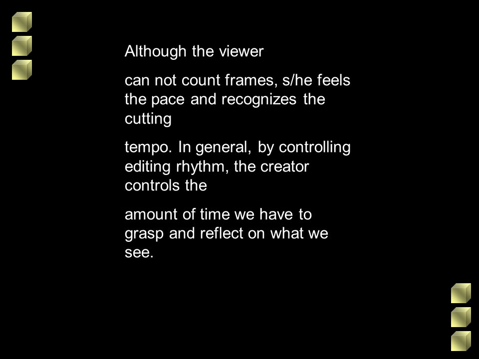 Although the viewercan not count frames, s/he feels the pace and recognizes the cutting.