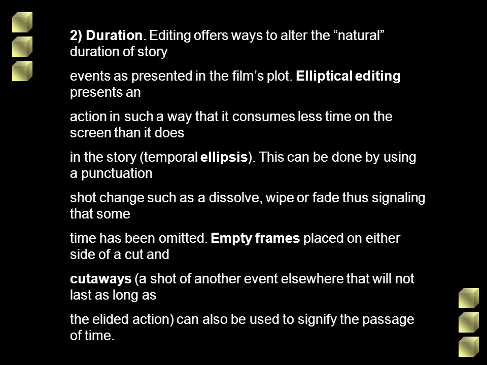 2) Duration. Editing offers ways to alter the natural duration of story