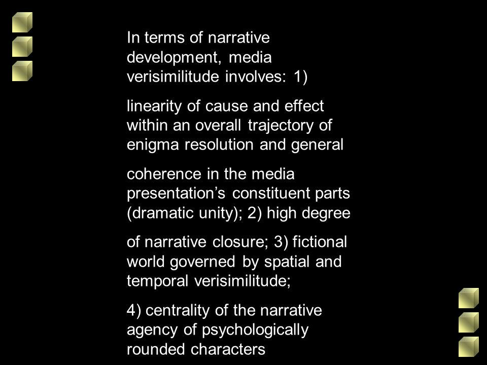 In terms of narrative development, media verisimilitude involves: 1)