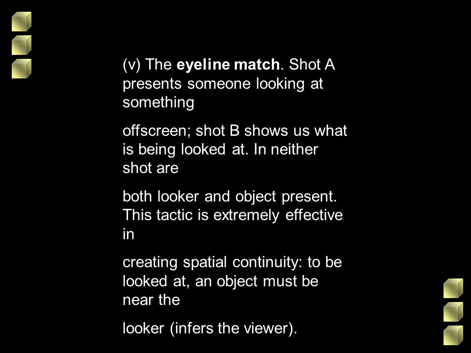 (v) The eyeline match. Shot A presents someone looking at something
