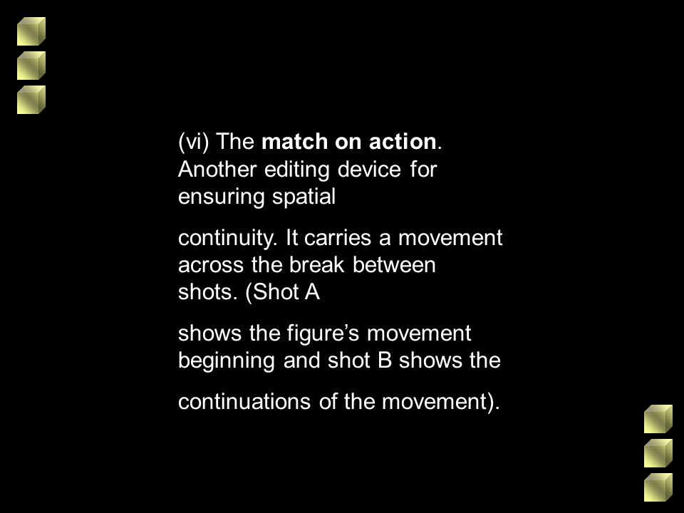 (vi) The match on action. Another editing device for ensuring spatial