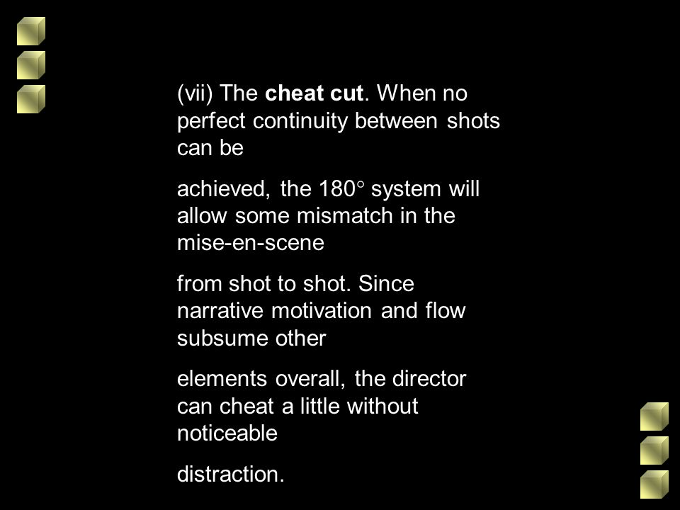 (vii) The cheat cut. When no perfect continuity between shots can be