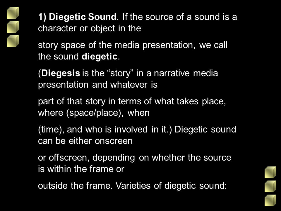1) Diegetic Sound. If the source of a sound is a character or object in the