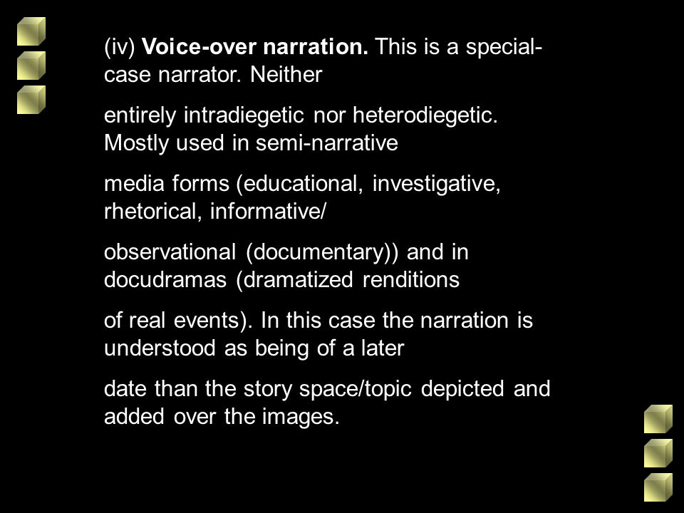 (iv) Voice-over narration. This is a special-case narrator. Neither