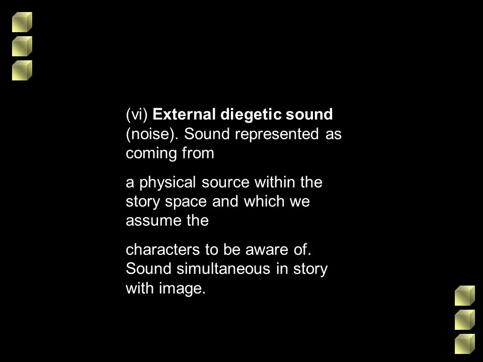 (vi) External diegetic sound (noise). Sound represented as coming from