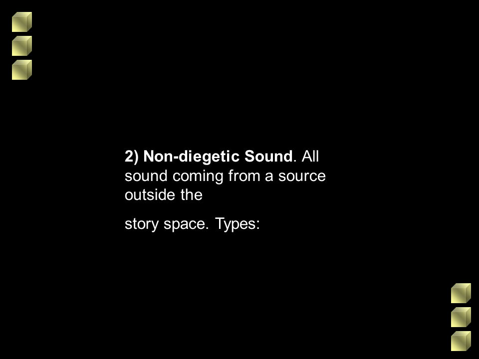 2) Non-diegetic Sound. All sound coming from a source outside the