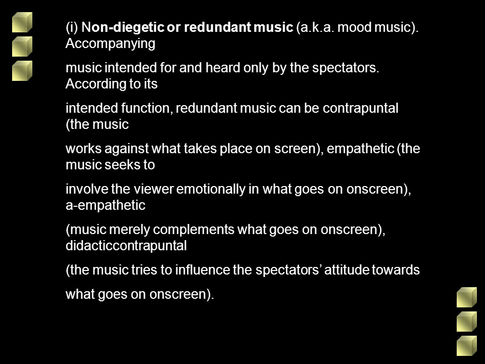 (i) Non-diegetic or redundant music (a.k.a. mood music). Accompanying