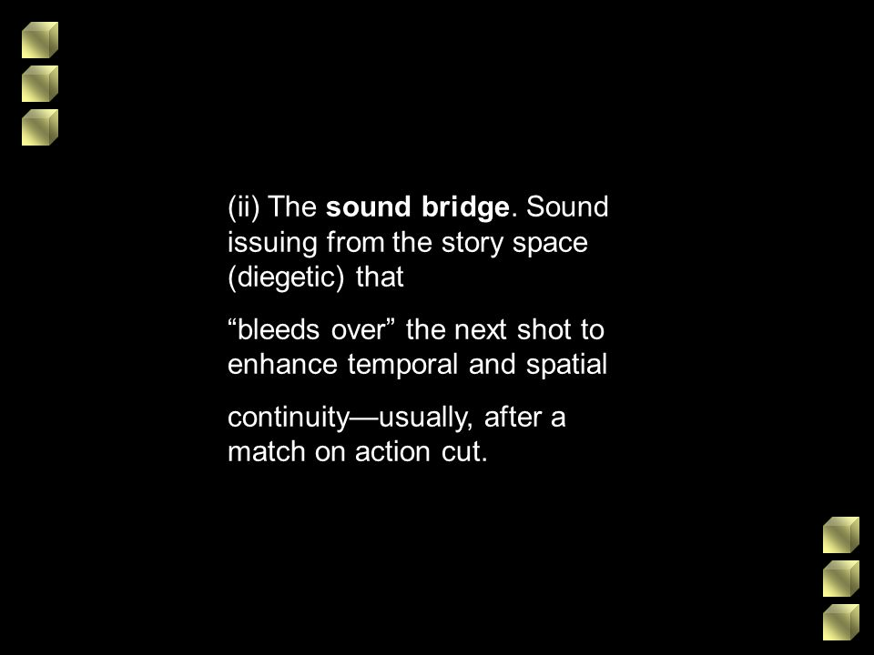 (ii) The sound bridge. Sound issuing from the story space (diegetic) that