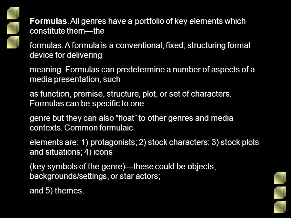 Formulas. All genres have a portfolio of key elements which constitute them—the