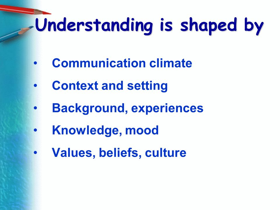 Understanding is shaped by