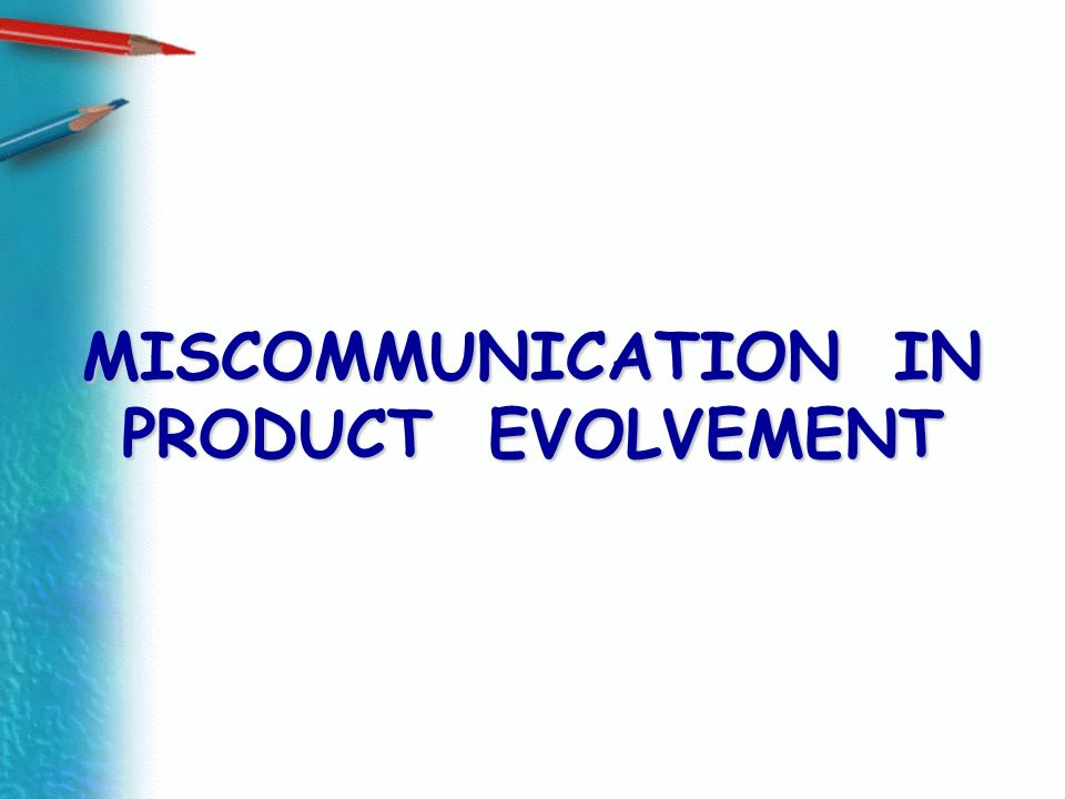 MISCOMMUNICATION IN PRODUCT EVOLVEMENT