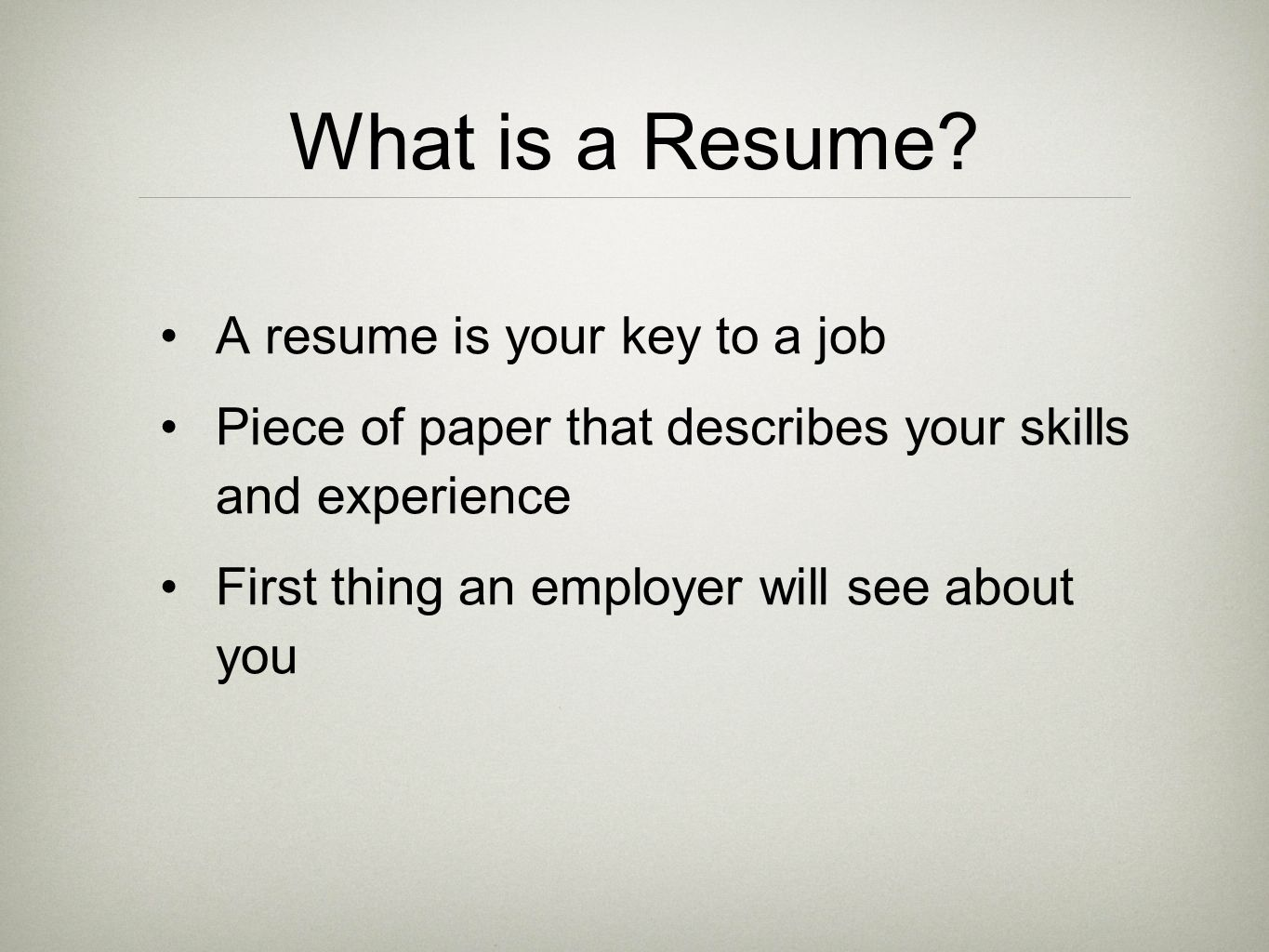 What is a Resume A resume is your key to a job