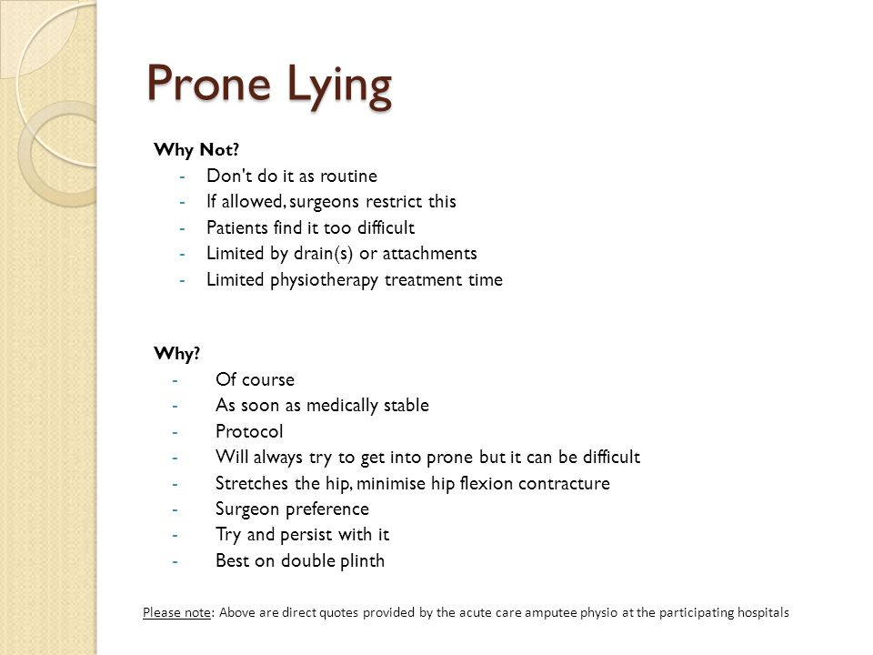 Prone Lying Don t do it as routine If allowed, surgeons restrict this