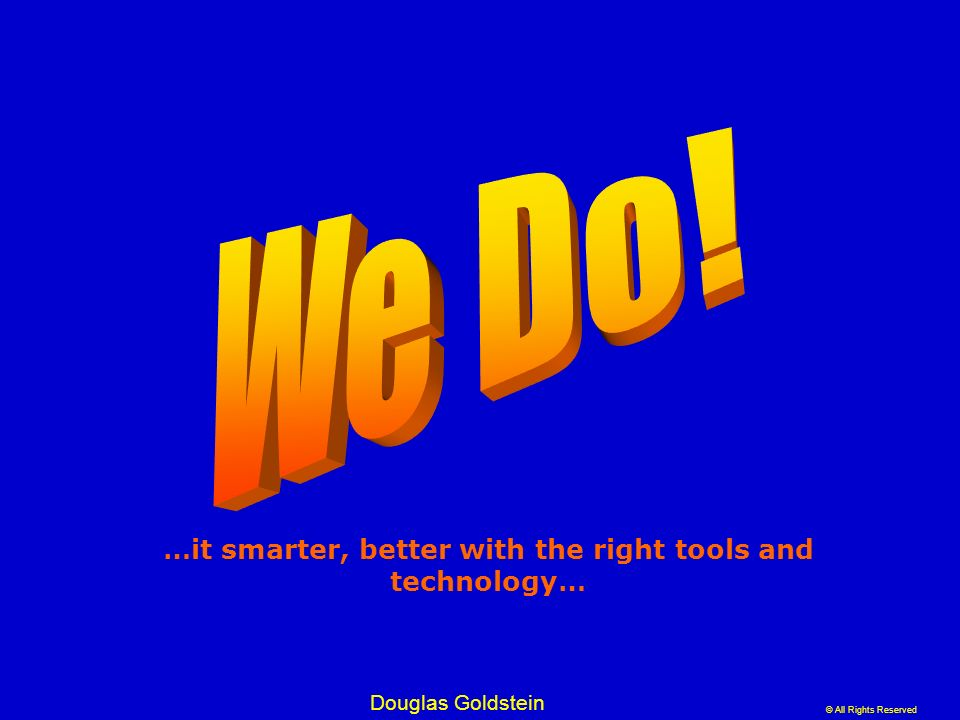 …it smarter, better with the right tools and technology…